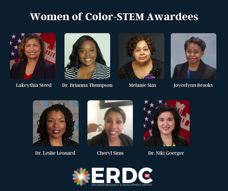 Seven employees of the U.S. Army Engineer Research and Development Center (ERDC) were recently named recipients of 2021 Women of Color STEM awards. The national-level awards recognize outstanding achievements in science, technology, engineering and mathematics.  ERDC awardees include Dr. Leslie Leonard, Dr. Niki Goerger, Dr. Brianna Thompson, Cheryl Wallace-Sims, Joycelynn Brooks, Melanie Sias and Lakeythia Steed, all of the Information Technology Laboratory (ITL).