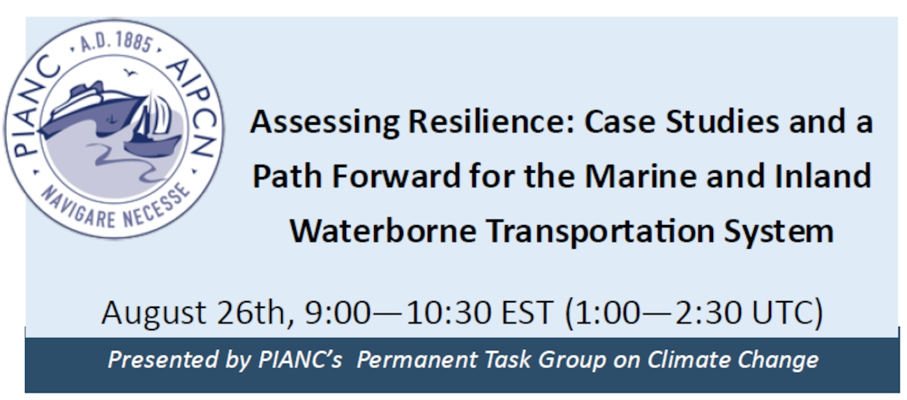 It is becoming more important for those who manage, own, and operate our global marine and inland waterborne transportation system incorporates resilience into their practices. Please join PIANC on August 26th for a webinar to learn about recent progress in understanding how to accomplish this goal.