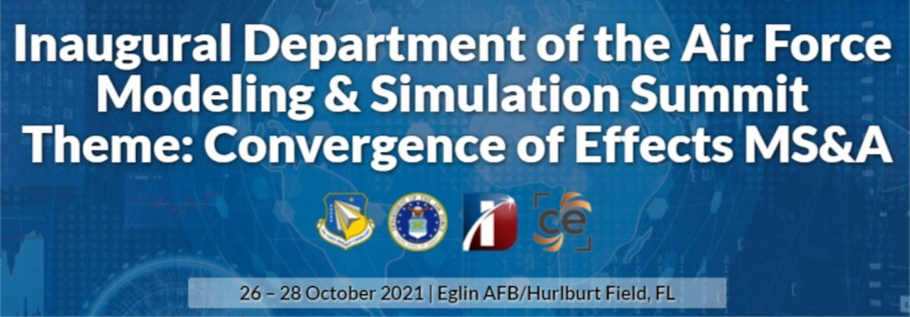 Inaugural DAF M&S Summit – Theme: Convergence of Effects M&S Oct 26-28, 2021, Eglin AFB/Hurlburt Field – Beautiful Gulf Coast of Florida!