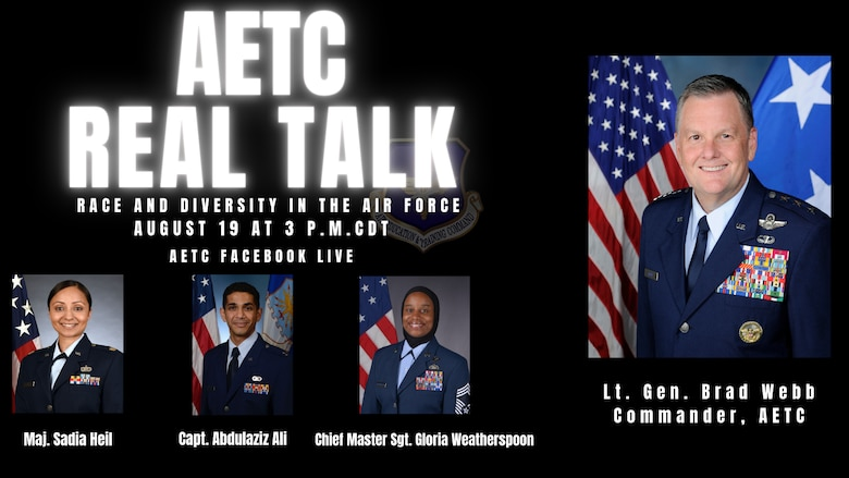 Text that reads AETC Real talk: Race and Diversity in the Air Force, which will be livestreaming on August 19 at 3 p.m. Central Time, on the AETC Facebook page. There are four official military photos of Lt. Gen. Webb and his three guests -- Maj. Sadia Heil, Capt. Abdulaziz Ali, and Chief Master Sgt. Gloria Weatherspoon.