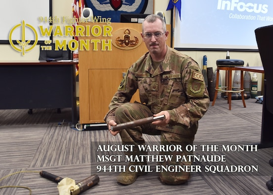 The 944th Fighter Wing Warrior of the Month for August 2021 is Reserve Citizen Airman Master Sgt. Matthew Patnuade, 944th Civil Engineer Squadron Explosive Ordnance Disposal flight chief.