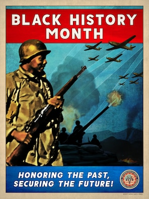 "A graphic depicting World War II soldiers and aircraft, and Black History Month Theme, ""Honoring the Past, Securing the Future!"""