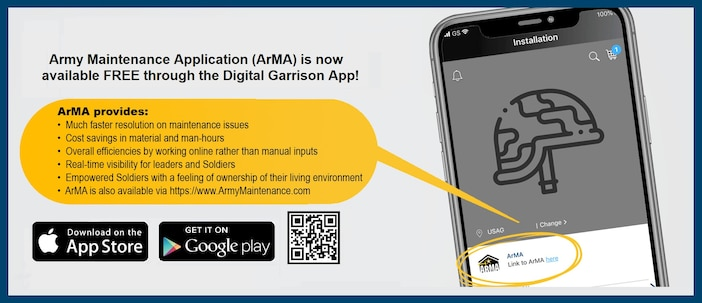 The new Army Maintenance app, ArMA, has been live since January and is the way that Soldiers and Army families can get work orders submitted easily to maintain their barracks and family housing areas.