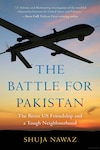 The Battle for Pakistan: The Bitter U.S. Friendship and a Tough Neighbourhood