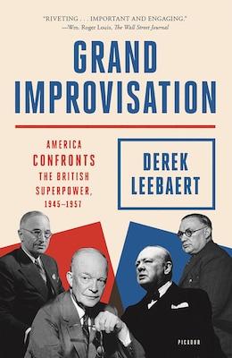 Grand Improvisation: America Confronts the British Superpower, 1945–1957