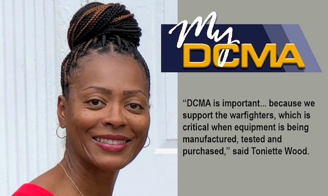 "A portrait photo of a woman with the ""MyDCMA"" logo next to her. Below the logo is the text, ""DCMA is important... because we support the warfighters, which is critical when equipment is being manufactured, tested and purchased,"" said Toniette Wood."