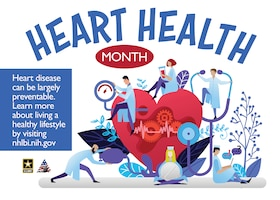 February is Heart Health Awareness month which was established in December of 1963 to bring awareness of heart disease. The National Heart, Lung, and Blood Institute can help provide information that can assist individuals looking for ways to prevent heart disease. (U.S. Army graphic by Rebecca Westfall)