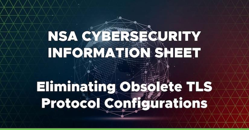 NSA Cybersecurity Advisory: Eliminating Obsolete TLS Protocol Configurations