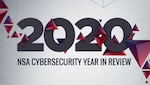 2020 NSA Cybersecurity Year in Review