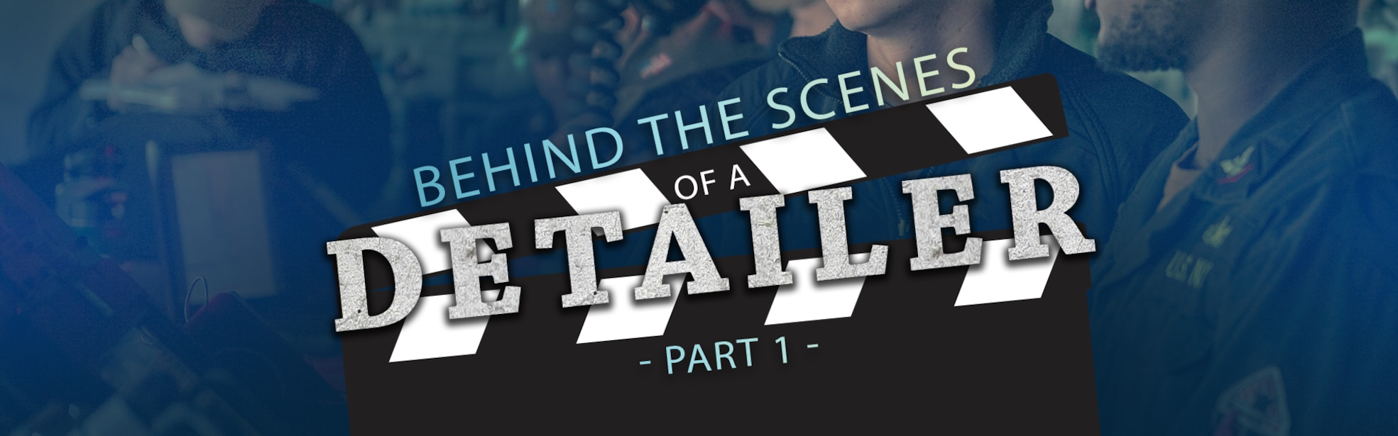 Behind the Scenes of a Detailer Part 1 written over a Hollywood style clapper