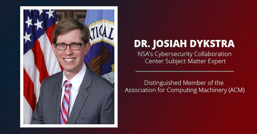 Dr. Josiah Dykstra, NSA's Cybersecurity Collaboration Center Subject Matter Expert, has been recognized as a Distinguished Member of the Association for Computing Machinery (ACM).
