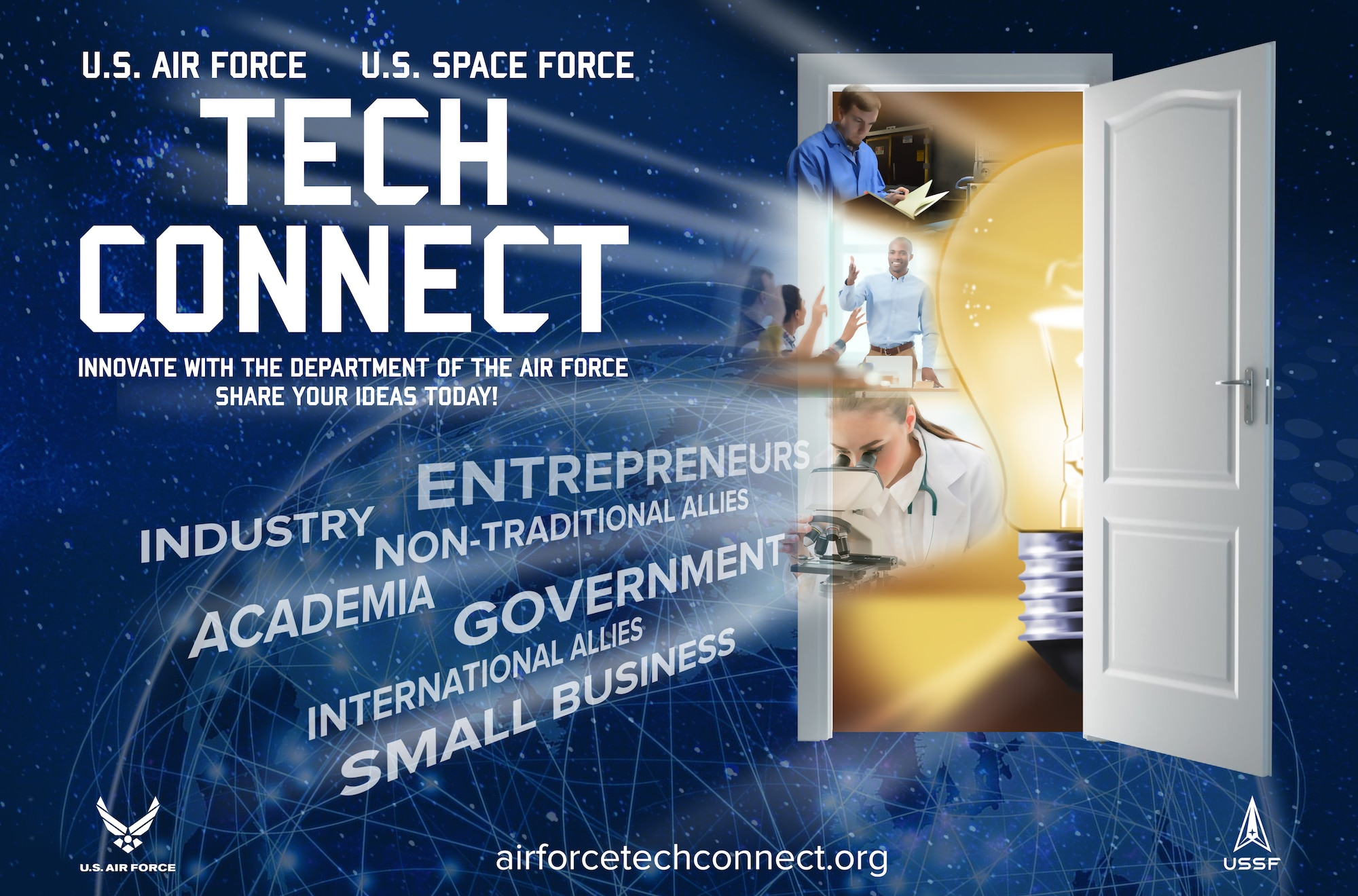 On behalf of the Department of the Air Force, as one laboratory supporting two services, the Air Force Research Laboratory has developed the Air and Space Forces Science & Technology (S&T) Front Door, to connect potential partners with S&T experts and opportunities. The department recognizes that innovative ideas often come from small businesses, industry, academia, or even a project in your neighbor's garage that can help solve problems the department has identified. Visit www.airforcetechconnect.org for more information. (U.S. Air Force graphic/Randy Palmer)