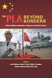 The PLA Beyond Borders: Chinese Military Operations in Regional and Global Context