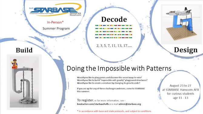 """The Hanscom Air Force Base, Mass., STARBASE Academy will host a summer camp program """"Doing the Impossible with Patterns,"""" Aug. 23 to 27. The five-day, in-person program will teach campers ages 11 to 13 about patterns in design, programming, and biology. (Courtesy Graphic)"""