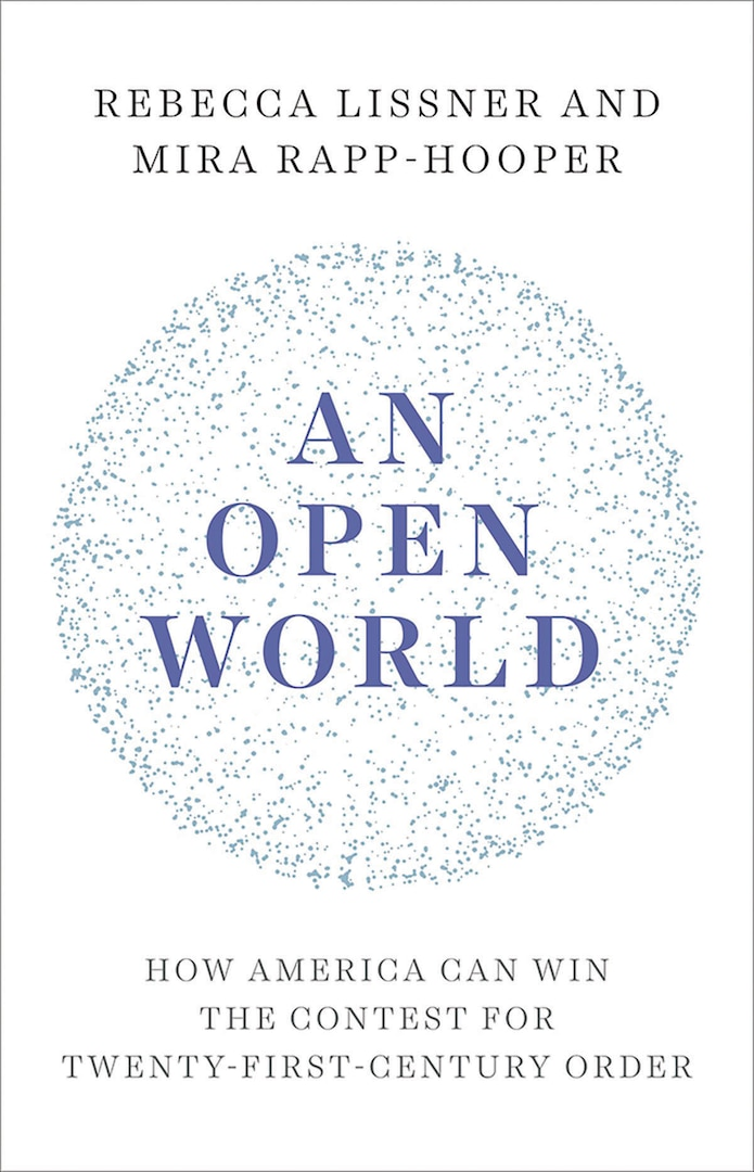 An Open World: How America Can Win the Contest for Twenty-First-Century Order