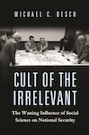 Cult of the Irrelevant: The Waning Influence of Social Science on National Security