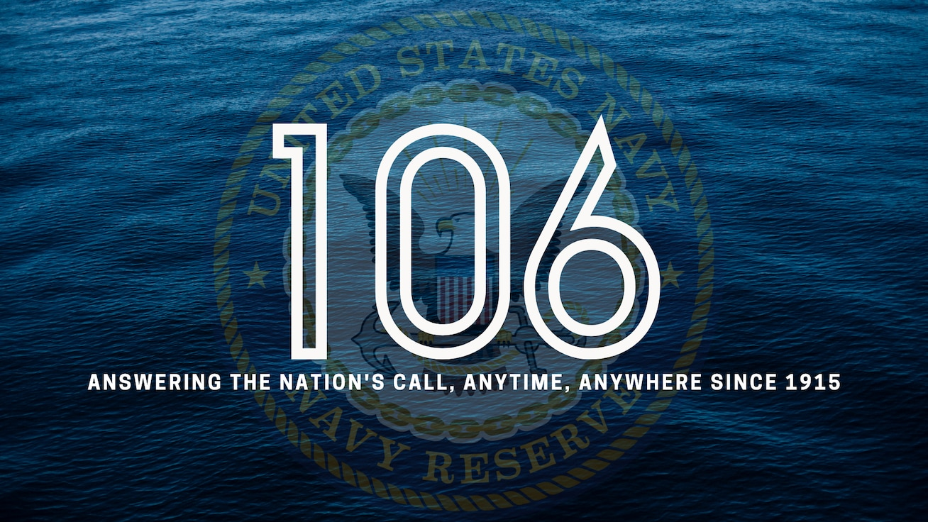Fellow shipmates, we celebrate today our Navy Reserve's 106th birthday. Since 1915, our Navy Reserve has provided strategic depth and operational capabilities to our Navy and Marine Corps team and the Joint Force.