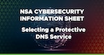 NSA Cybersecurity Information Sheet: Selecting a Protective DNS Service