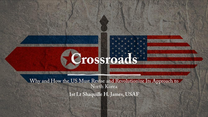 Crossroads: Why and How the US Must Revise and Revolutionize Its Approach to North Korea