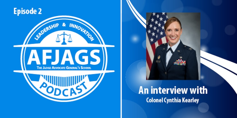 AFJAGS Podcast Episode 2, an interview with Colonel Cynthia Kearley – Part 1