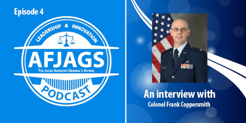 AFJAGS Podcast Episode 4, an interview with Colonel Frank Coppersmith