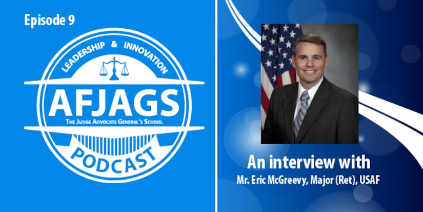 AFJAGS Podcast Episode 9, an interview with Major (Ret.) Eric McGreevy