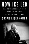 How Ike Led: The Principles Behind Eisenhower's Toughest Decisions