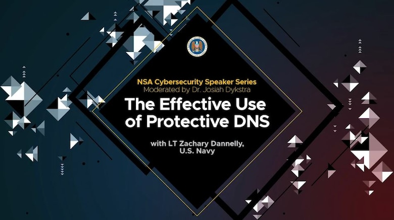 NSA Cybersecurity Speaker Series: The Effective Use of Protective DNS