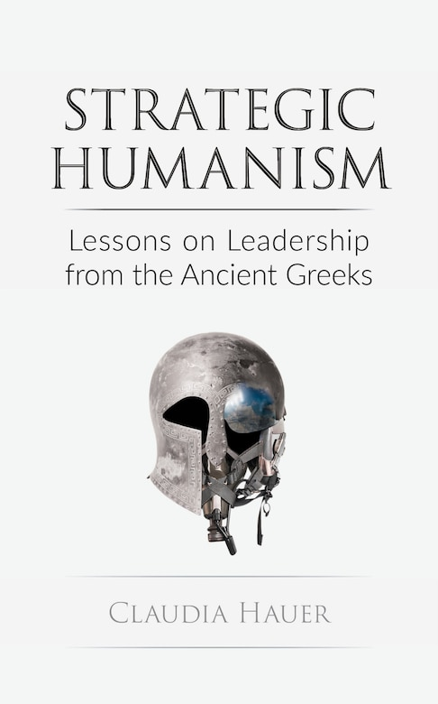Strategic Humanism: Lessons on Leadership from the Ancient Greeks