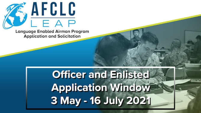 Regular Active Duty Officer and Enlisted members from the U.S. Air Force and U.S. Space Force may apply online for the Language Enabled Airman Program 3 May through 16 July 2021.