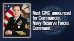 Next CMC announced for Commander, Navy Reserve Forces Command.