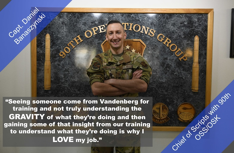 """Capt. Daniel Banaszynski, Chief of Scripts with the 90th OSS/OSK, poses for a photo. """"Seeing someone come from Vandenberg for training and not truly understanding the gravity of what they're doing and then gaining some of that insight from our training to understand what they're doing is why I love my job,"""" said Banaszynski."""
