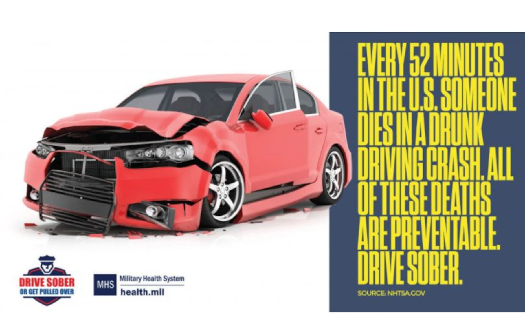 Every 52 minutes in the U.S. someone dies in a drunk driving crash. All of these deaths are preventable. Drive Sober.