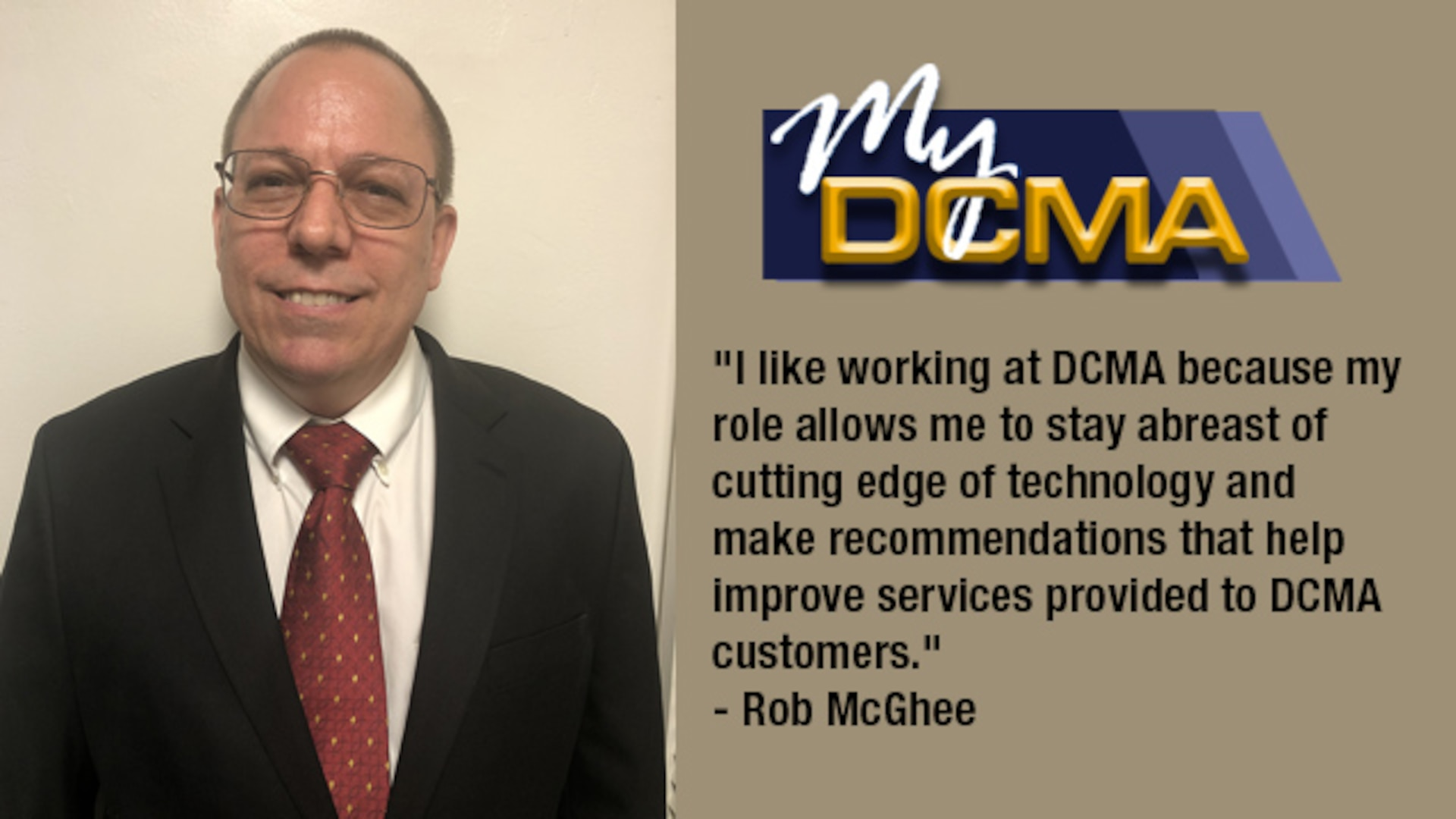 My DCMA showcases the Defense Contract Management Agency's experienced and diverse workforce and highlights what being a part of the national defense team means to them. Today, Rob McGhee shares his story.