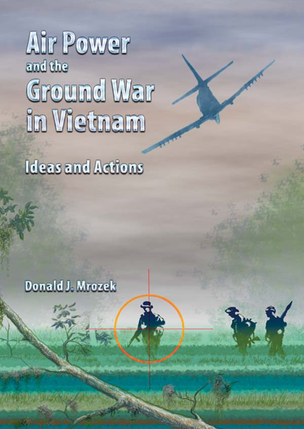 Air Power And The Ground War In Vietnam Ideas And Actions Images, Photos, Reviews