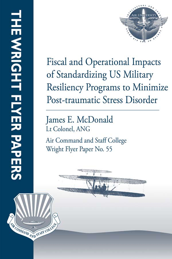 Fiscal and Operational Impacts of Standardizing US Military Resiliency Programs to Minimize Post-traumatic Stress Disorder