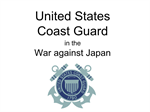 The United States Coast Guard in the War Against Japan