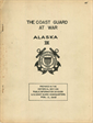 The Coast Guard at War Alaska III Prepared in the Historical Section Public Information Division US Coast Guard Headquarters February 15, 1946