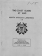 The Coast Guard at War North African Landings IX Prepared in the Historical Section Public Information Division US Coast Guard Headquarters June 1, 1946