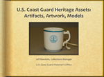 U.S. Coast Guard Heritage Assets:Artifacts, Artwork, Models