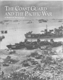 The Coast Guard and the Pacific War by Robert Browning Jr