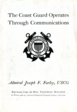 """The Coast Guard Operates Through Communications: The Smallest of the Nation's Armed Forces Depends on Electrical Communications to Direct and Coordinate Its Many and Varied Duties and Responsibilities."" By Admiral Joseph F. Farley, USCG.